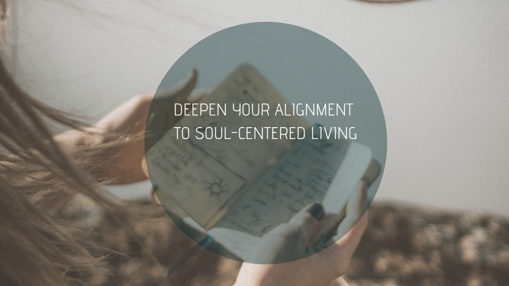 Deepen your alignment to soul-centered living
