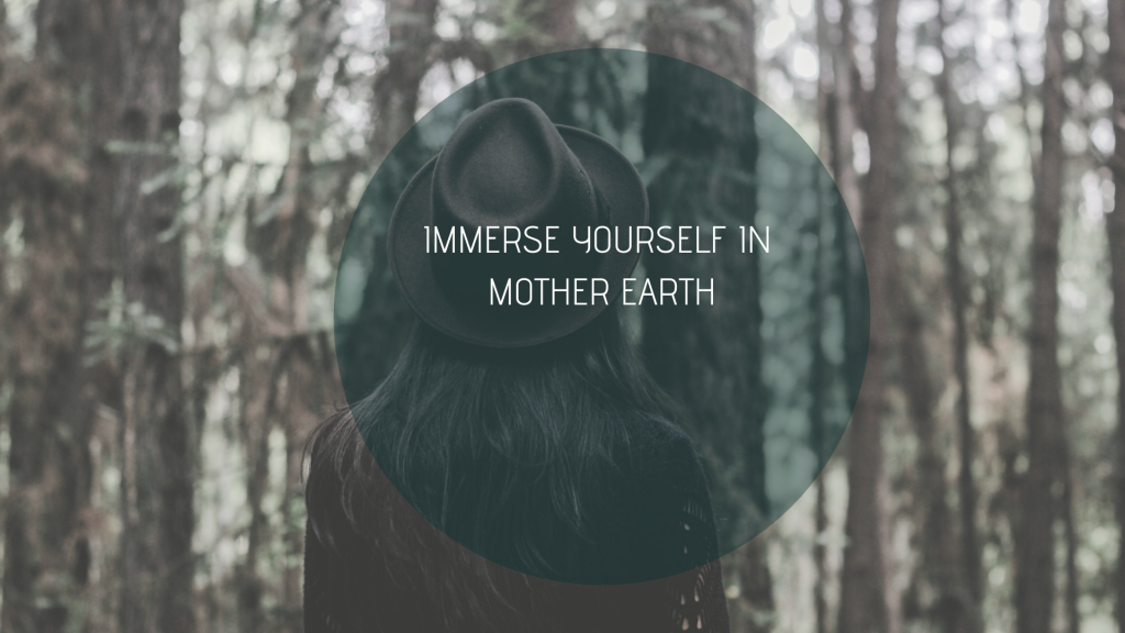 Immerse yourself in mother earth